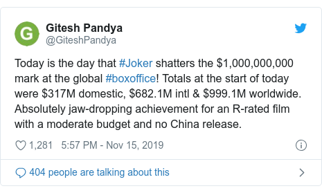 Twitter post by @GiteshPandya: Today is the day that #Joker shatters the $1,000,000,000 mark at the global #boxoffice! Totals at the start of today were $317M domestic, $682.1M intl & $999.1M worldwide. Absolutely jaw-dropping achievement for an R-rated film with a moderate budget and no China release.