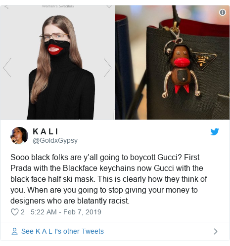 Twitter post by @GoldxGypsy: Sooo black folks are y'all going to boycott Gucci? First Prada with the Blackface keychains now Gucci with the black face half ski mask. This is clearly how they think of you. When are you going to stop giving your money to designers who are blatantly racist.