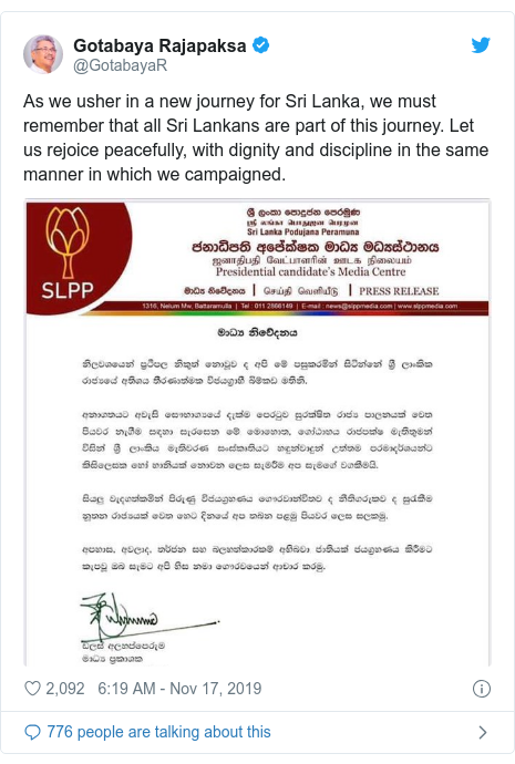 Twitter post by @GotabayaR: As we usher in a new journey for Sri Lanka, we must remember that all Sri Lankans are part of this journey. Let us rejoice peacefully, with dignity and discipline in the same manner in which we campaigned.