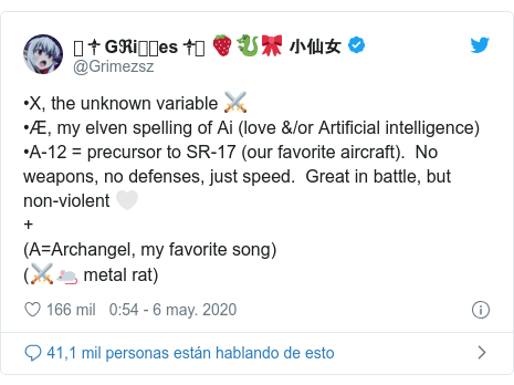 Publicación de Twitter por @Grimezsz: •X, the unknown variable ⚔️•Æ, my elven spelling of Ai (love &/or Artificial intelligence)•A-12 = precursor to SR-17 (our favorite aircraft).  No weapons, no defenses, just speed.  Great in battle, but non-violent 🤍+ (A=Archangel, my favorite song) (⚔️🐁 metal rat)