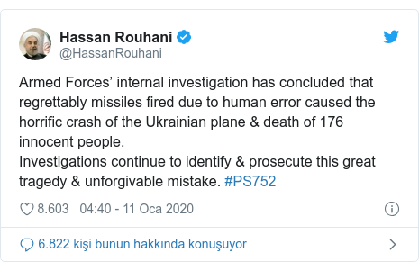 @HassanRouhani tarafından yapılan Twitter paylaşımı: Armed Forces' internal investigation has concluded that regrettably missiles fired due to human error caused the horrific crash of the Ukrainian plane & death of 176 innocent people.Investigations continue to identify & prosecute this great tragedy & unforgivable mistake. #PS752