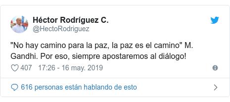 """Publicación de Twitter por @HectoRodriguez: """"No hay camino para la paz, la paz es el camino"""" M. Gandhi. Por eso, siempre apostaremos al diálogo!"""