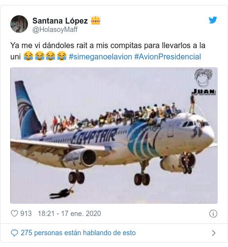 Publicación de Twitter por @HolasoyMaff: Ya me vi dándoles rait a mis compitas para llevarlos a la uni 😂😂😂😂 #simeganoelavion #AvionPresidencial