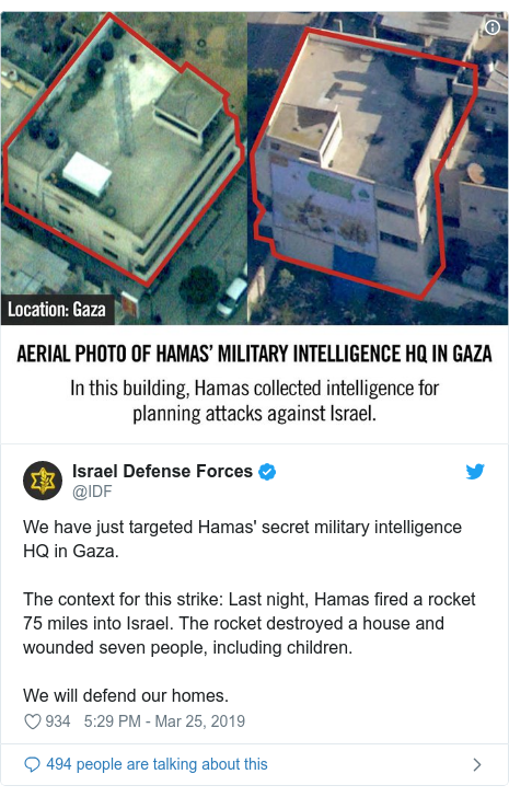 Twitter post by @IDF: We have just targeted Hamas' secret military intelligence HQ in Gaza.The context for this strike  Last night, Hamas fired a rocket 75 miles into Israel. The rocket destroyed a house and wounded seven people, including children.We will defend our homes.
