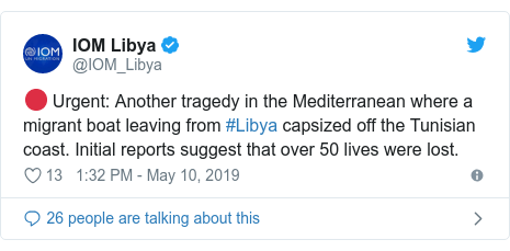 Twitter post by @IOM_Libya: 🔴 Urgent  Another tragedy in the Mediterranean where a migrant boat leaving from #Libya capsized off the Tunisian coast. Initial reports suggest that over 50 lives were lost.