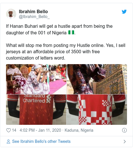 Twitter post by @Ibrahim_Bello_: If Hanan Buhari will get a hustle apart from being the daughter of the 001 of Nigeria 🇳🇬.What will stop me from posting my Hustle online. Yes, I sell jerseys at an affordable price of 3500 with free customization of letters word.