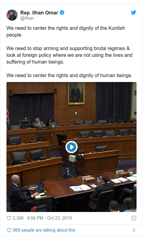 Twitter waxaa daabacay @Ilhan: We need to center the rights and dignity of the Kurdish people.We need to stop arming and supporting brutal regimes & look at foreign policy where we are not using the lives and suffering of human beings.We need to center the rights and dignity of human beings.