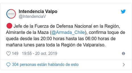 Publicación de Twitter por @IntendenciaV: 🔴 Jefe de la Fuerza de Defensa Nacional en la Región, Almirante de la Maza (@Armada_Chile), confirma toque de queda desde las 20 00 horas hasta las 06 00 horas de mañana lunes para toda la Región de Valparaíso.