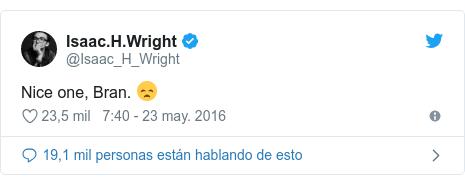 Publicación de Twitter por @Isaac_H_Wright: Nice one, Bran. 😞