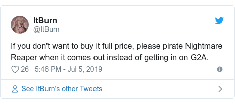 Twitter post by @ItBurn_: If you don't want to buy it full price, please pirate Nightmare Reaper when it comes out instead of getting in on G2A.