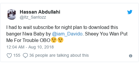 Twitter post by @Itz_Santozz: I had to wait subscribe for night plan to download this banger Nwa Baby by @iam_Davido. Sheey You Wan Put Me For Trouble OBO😉😉