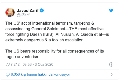 @JZarif tarafından yapılan Twitter paylaşımı: The US' act of international terrorism, targeting & assassinating General Soleimani—THE most effective force fighting Daesh (ISIS), Al Nusrah, Al Qaeda et al—is extremely dangerous & a foolish escalation.The US bears responsibility for all consequences of its rogue adventurism.