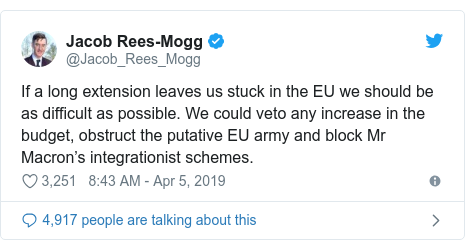 Twitter post by @Jacob_Rees_Mogg: If a long extension leaves us stuck in the EU we should be as difficult as possible. We could veto any increase in the budget, obstruct the putative EU army and block Mr Macron's integrationist schemes.