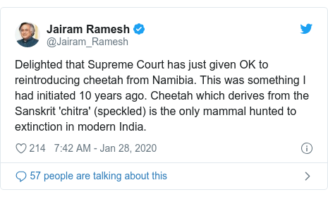 Twitter post by @Jairam_Ramesh: Delighted that Supreme Court has just given OK to reintroducing cheetah from Namibia. This was something I had initiated 10 years ago. Cheetah which derives from the Sanskrit 'chitra' (speckled) is the only mammal hunted to extinction in modern India.