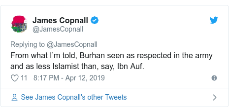 Twitter post by @JamesCopnall: From what I'm told, Burhan seen as respected in the army and as less Islamist than, say, Ibn Auf.