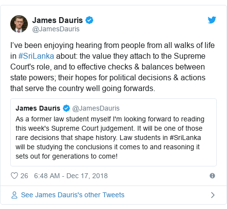 Twitter හි @JamesDauris කළ පළකිරීම: I've been enjoying hearing from people from all walks of life in #SriLanka about  the value they attach to the Supreme Court's role, and to effective checks & balances between state powers; their hopes for political decisions & actions that serve the country well going forwards.