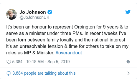 Twitter post by @JoJohnsonUK: It's been an honour to represent Orpington for 9 years & to serve as a minister under three PMs. In recent weeks I've been torn between family loyalty and the national interest - it's an unresolvable tension & time for others to take on my roles as MP & Minister. #overandout