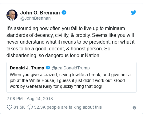 Twitter post by @JohnBrennan: It's astounding how often you fail to live up to minimum standards of decency, civility, & probity. Seems like you will never understand what it means to be president, nor what it takes to be a good, decent, & honest person. So disheartening, so dangerous for our Nation.