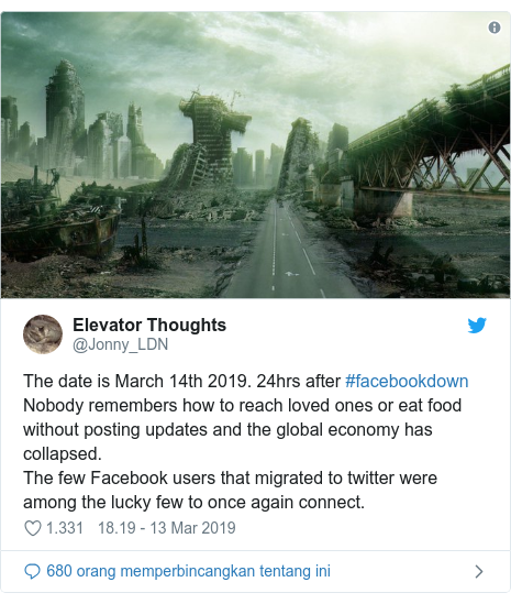 Twitter pesan oleh @Jonny_LDN: The date is March 14th 2019. 24hrs after #facebookdown Nobody remembers how to reach loved ones or eat food without posting updates and the global economy has collapsed.The few Facebook users that migrated to twitter were among the lucky few to once again connect.