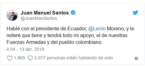 Publicación de Twitter por @JuanManSantos: Hablé con el presidente de Ecuador, @Lenin Moreno, y le reiteré que tiene y tendrá todo mi apoyo, el de nuestras Fuerzas Armadas y del pueblo colombiano.