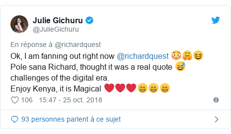 Twitter publication par @JulieGichuru: Ok, I am fanning out right now @richardquest 😳🤗😆Pole sana Richard, thought it was a real quote 😅 challenges of the digital era.Enjoy Kenya, it is Magical ❤❤❤😁😁😁