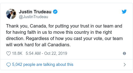 Twitter post by @JustinTrudeau: Thank you, Canada, for putting your trust in our team and for having faith in us to move this country in the right direction. Regardless of how you cast your vote, our team will work hard for all Canadians.