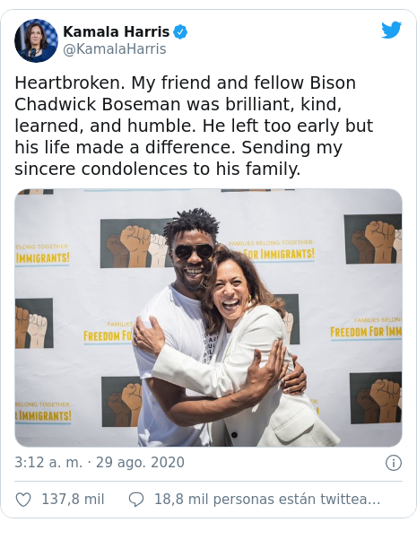 Publicación de Twitter por @KamalaHarris: Heartbroken. My friend and fellow Bison Chadwick Boseman was brilliant, kind, learned, and humble. He left too early but his life made a difference. Sending my sincere condolences to his family.