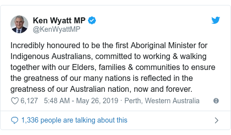 Twitter post by @KenWyattMP: Incredibly honoured to be the first Aboriginal Minister for Indigenous Australians, committed to working & walking together with our Elders, families & communities to ensure the greatness of our many nations is reflected in the greatness of our Australian nation, now and forever.