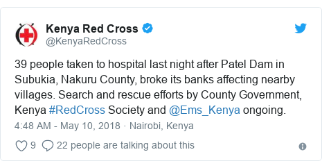 Twitter post by @KenyaRedCross: 39 people taken to hospital last night after Patel Dam in Subukia, Nakuru County, broke its banks affecting nearby villages. Search and rescue efforts by County Government, Kenya #RedCross Society and @Ems_Kenya ongoing.