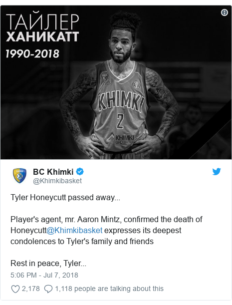 Twitter waxaa daabacay @Khimkibasket: Tyler Honeycutt passed away...Player's agent, mr. Aaron Mintz, confirmed the death of Honeycutt@Khimkibasket expresses its deepest condolences to Tyler's family and friendsRest in peace, Tyler...