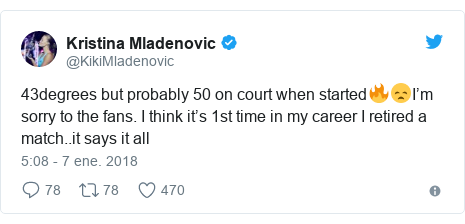 Publicación de Twitter por @KikiMladenovic: 43degrees but probably 50 on court when started🔥😞I'm sorry to the fans. I think it's 1st time in my career I retired a match..it says it all