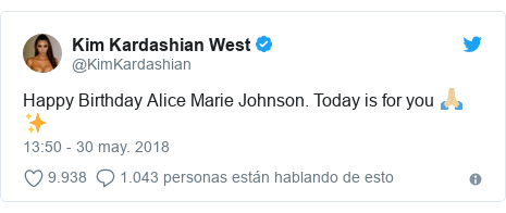 Publicación de Twitter por @KimKardashian: Happy Birthday Alice Marie Johnson. Today is for you 🙏🏼✨