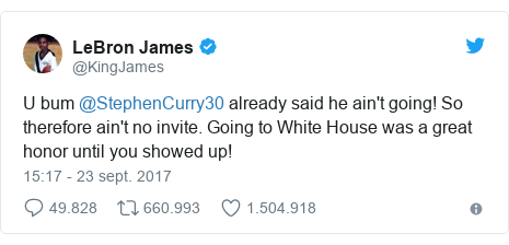 Publicación de Twitter por @KingJames: U bum @StephenCurry30 already said he ain't going! So therefore ain't no invite. Going to White House was a great honor until you showed up!