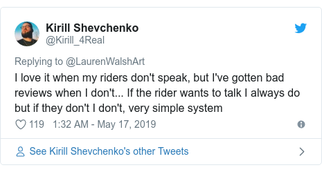 Twitter post by @Kirill_4Real: I love it when my riders don't speak, but I've gotten bad reviews when I don't... If the rider wants to talk I always do but if they don't I don't, very simple system