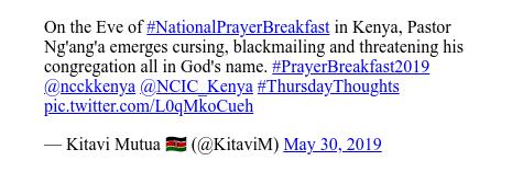 Ujumbe wa Twitter wa @KitaviM: On the Eve of #NationalPrayerBreakfast in Kenya, Pastor Ng'ang'a emerges cursing, blackmailing and threatening his congregation all in God's name. #PrayerBreakfast2019 @ncckkenya @NCIC_Kenya #ThursdayThoughts