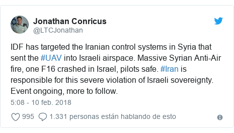 Publicación de Twitter por @LTCJonathan: IDF has targeted the Iranian control systems in Syria that sent the #UAV into Israeli airspace. Massive Syrian Anti-Air fire, one F16 crashed in Israel, pilots safe. #Iran is responsible for this severe violation of Israeli sovereignty. Event ongoing, more to follow.