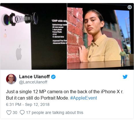 Twitter post by @LanceUlanoff: Just a single 12 MP camera on the back of the iPhone X r. But it can still do Portrait Mode. #AppleEvent