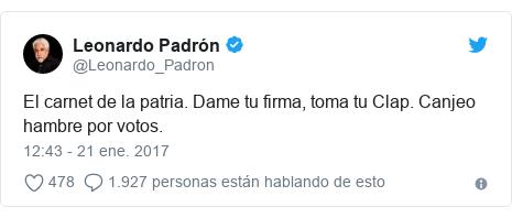 Publicación de Twitter por @Leonardo_Padron: El carnet de la patria. Dame tu firma, toma tu Clap. Canjeo hambre por votos.