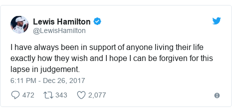Twitter post by @LewisHamilton: I have always been in support of anyone living their life exactly how they wish and I hope I can be forgiven for this lapse in judgement.