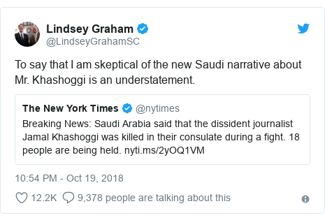 Twitter post by @LindseyGrahamSC: To say that I am skeptical of the new Saudi narrative about Mr. Khashoggi is an understatement.