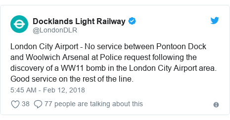 Twitter post by @LondonDLR: London City Airport - No service between Pontoon Dock and Woolwich Arsenal at Police request following the discovery of a WW11 bomb in the London City Airport area. Good service on the rest of the line.