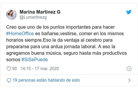Publicación de Twitter por @Lumartinezg: Creo que uno de los puntos importantes para hacer #HomeOffice es bañarse,vestirse, comer en los mismos horarios siempre.Eso le da ventaja al cerebro para prepararse para una ardua jornada laboral. A eso la agregamos buena música, seguro hasta más productivos somos #SiSePuede