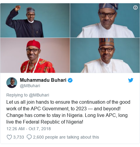 Twitter post by @MBuhari: Let us all join hands to ensure the continuation of the good work of the APC Government, to 2023 — and beyond! Change has come to stay in Nigeria. Long live APC, long live the Federal Republic of Nigeria!