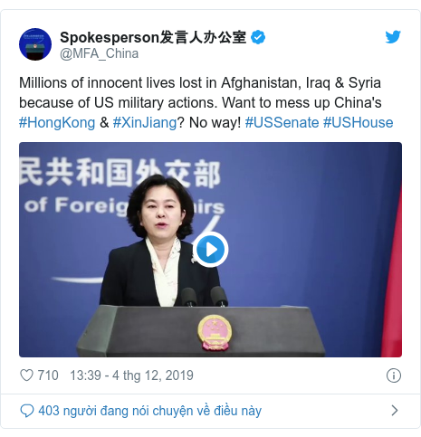Twitter bởi @MFA_China: Millions of innocent lives lost in Afghanistan, Iraq & Syria because of US military actions. Want to mess up China's #HongKong & #XinJiang? No way! #USSenate #USHouse