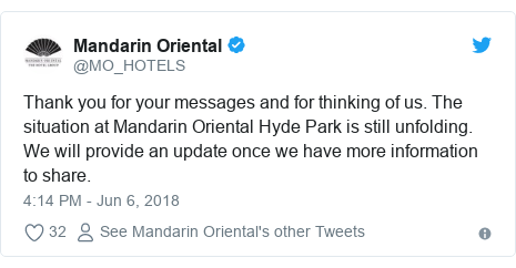 Twitter post by @MO_HOTELS: Thank you for your messages and for thinking of us. The situation at Mandarin Oriental Hyde Park is still unfolding. We will provide an update once we have more information to share.