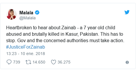 Publicación de Twitter por @Malala: Heartbroken to hear about Zainab - a 7 year old child abused and brutally killed in Kasur, Pakistan. This has to stop. Gov and the concerned authorities must take action. #JusticeForZainab