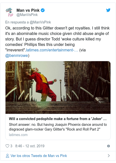 """Publicación de Twitter por @ManVsPink: Ok, according to this Glitter doesn't get royalties. I still think it's an abominable music choice given child abuse angle of story. But I guess director Todd 'woke culture killed my comedies' Phillips files this under being """"irreverent"""". (via @benmrowe)"""