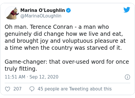 Twitter post by @MarinaOLoughlin: Oh man. Terence Conran - a man who genuinely did change how we live and eat, and brought joy and voluptuous pleasure at a time when the country was starved of it. Game-changer  that over-used word for once truly fitting.