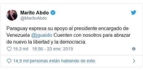 Publicación de Twitter por @MaritoAbdo: Paraguay expresa su apoyo al presidente encargado de Venezuela @jguaido Cuenten con nosotros para abrazar de nuevo la libertad y la democracia.