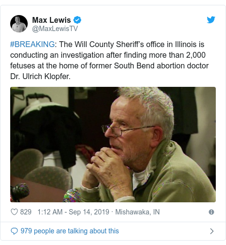 Twitter post by @MaxLewisTV: #BREAKING The Will County Sheriff's office in Illinois is conducting an investigation after finding more than 2,000 fetuses at the home of former South Bend abortion doctor Dr. Ulrich Klopfer.
